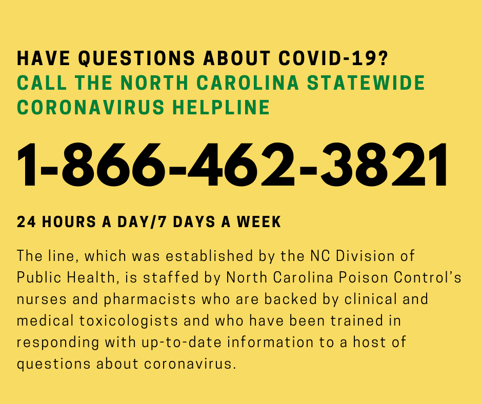 The phone number to the NC Coronavirus Helpline is 1-866-462-3821.